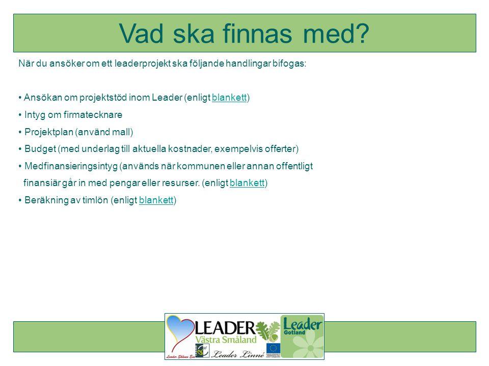 När du ansöker om ett leaderprojekt ska följande handlingar bifogas: • Ansökan om projektstöd inom Leader (enligt blankett)blankett • Intyg om firmate