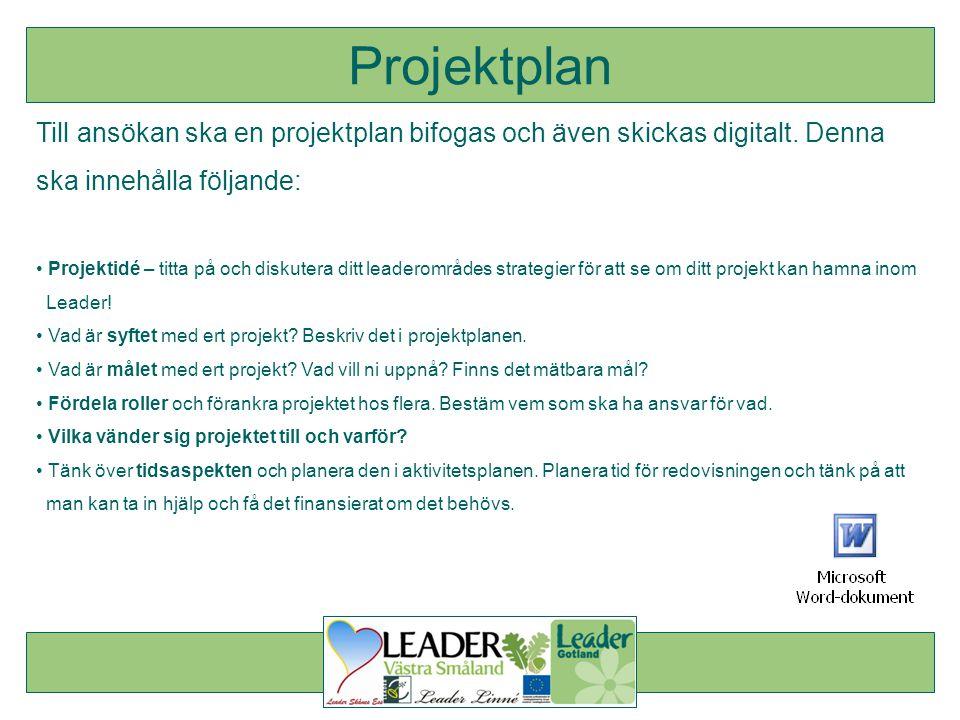 Till ansökan ska en projektplan bifogas och även skickas digitalt. Denna ska innehålla följande: • Projektidé – titta på och diskutera ditt leaderområ