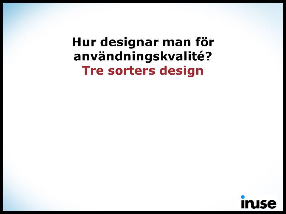 Hur designar man för användningskvalité? Tre sorters design