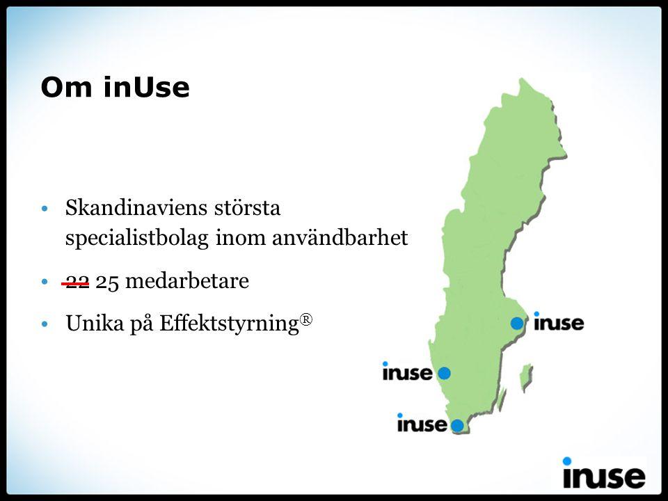 Om inUse •Skandinaviens största specialistbolag inom användbarhet •22 25 medarbetare •Unika på Effektstyrning ®