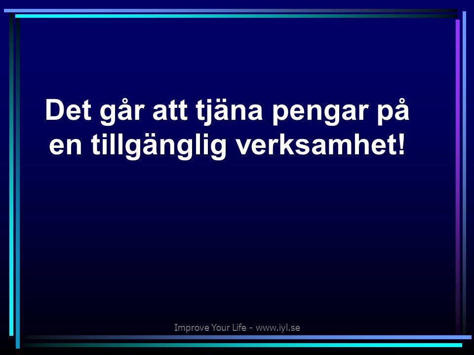 Improve Your Life - www.iyl.se Det går att tjäna pengar på en tillgänglig verksamhet!