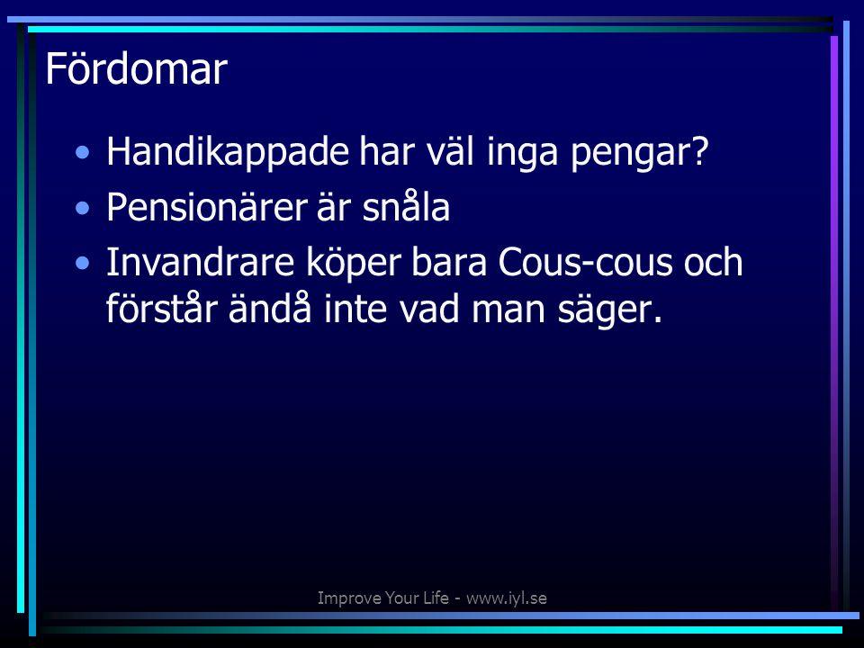 Improve Your Life - www.iyl.se Fördomar •Handikappade har väl inga pengar.