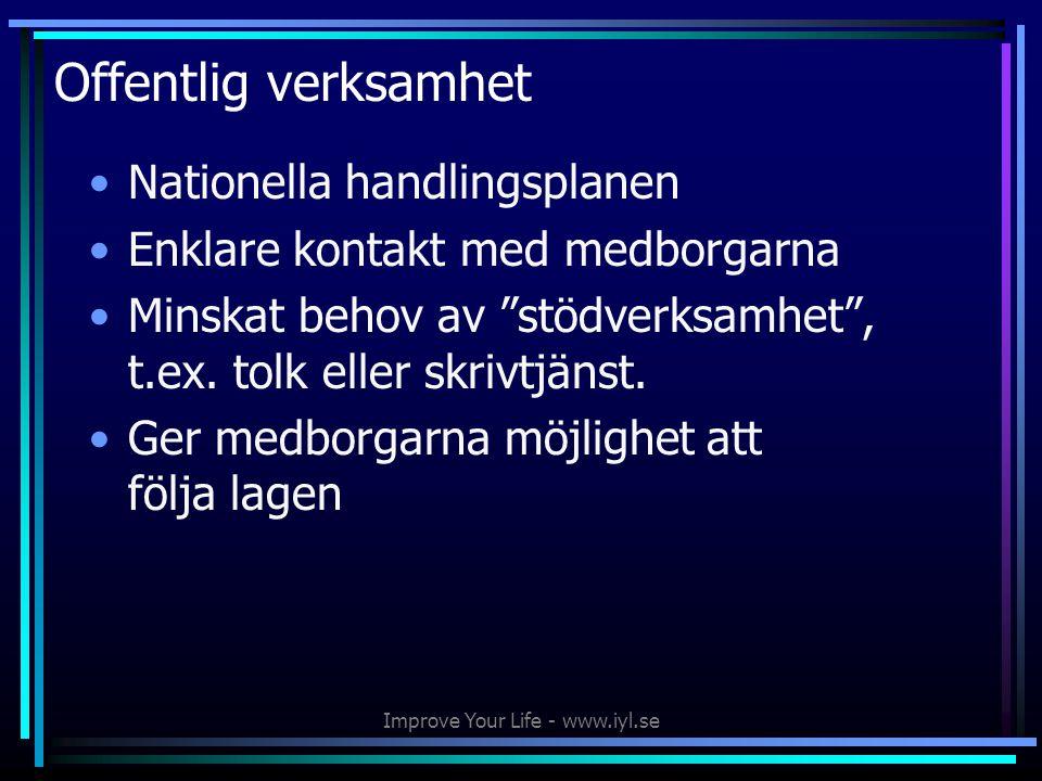 Improve Your Life - www.iyl.se Offentlig verksamhet •Nationella handlingsplanen •Enklare kontakt med medborgarna •Minskat behov av stödverksamhet , t.ex.