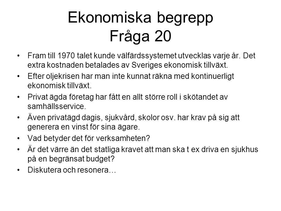 Ekonomiska begrepp Fråga 20 •Fram till 1970 talet kunde välfärdssystemet utvecklas varje år.