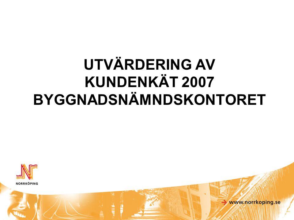 UTVÄRDERING AV KUNDENKÄT 2007 BYGGNADSNÄMNDSKONTORET