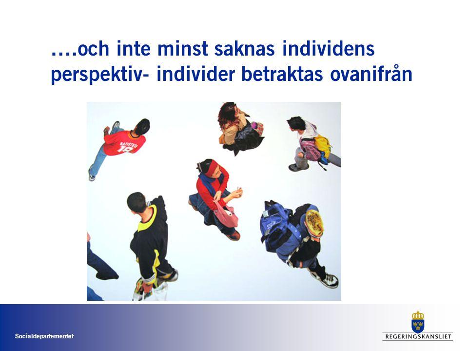 Socialdepartementet ….och inte minst saknas individens perspektiv- individer betraktas ovanifrån
