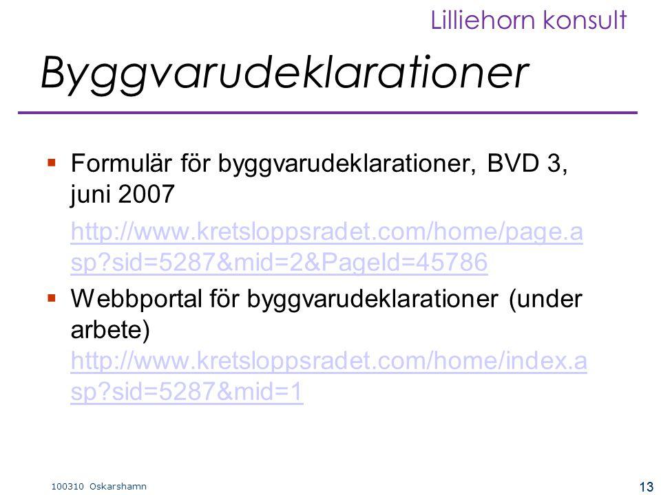 13 100310 Oskarshamn Lilliehorn konsult 13  Formulär för byggvarudeklarationer, BVD 3, juni 2007 http://www.kretsloppsradet.com/home/page.a sp sid=5287&mid=2&PageId=45786  Webbportal för byggvarudeklarationer (under arbete) http://www.kretsloppsradet.com/home/index.a sp sid=5287&mid=1 http://www.kretsloppsradet.com/home/index.a sp sid=5287&mid=1 Byggvarudeklarationer