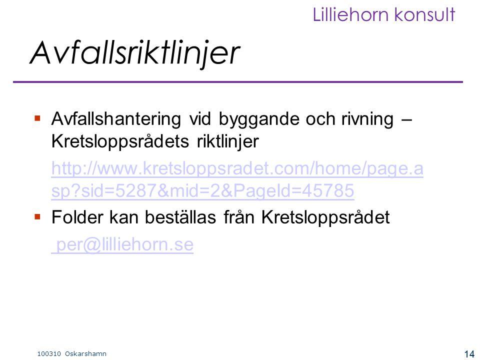 14 100310 Oskarshamn Lilliehorn konsult 14  Avfallshantering vid byggande och rivning – Kretsloppsrådets riktlinjer http://www.kretsloppsradet.com/home/page.a sp sid=5287&mid=2&PageId=45785  Folder kan beställas från Kretsloppsrådet per@lilliehorn.se Avfallsriktlinjer