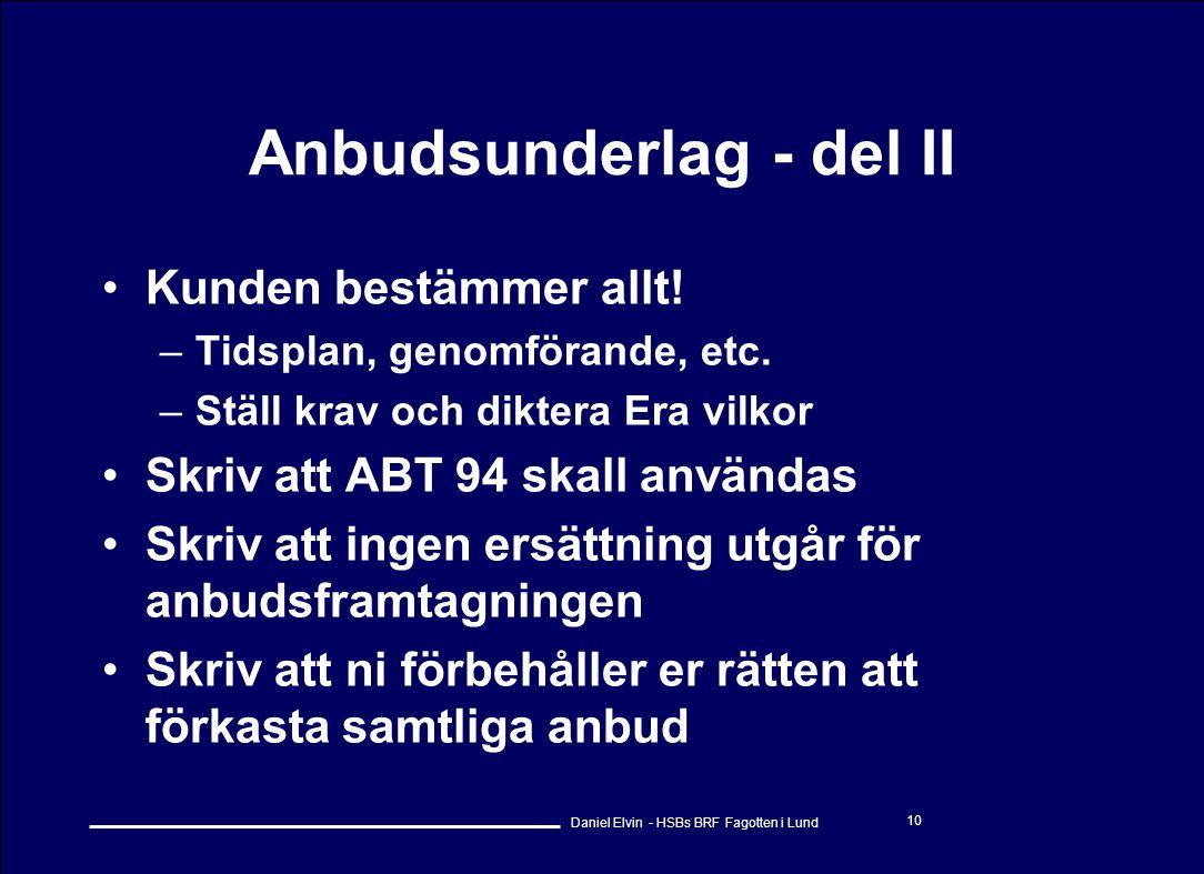 Daniel Elvin - HSBs BRF Fagotten i Lund 10 Anbudsunderlag - del II •Kunden bestämmer allt! –Tidsplan, genomförande, etc. –Ställ krav och diktera Era v