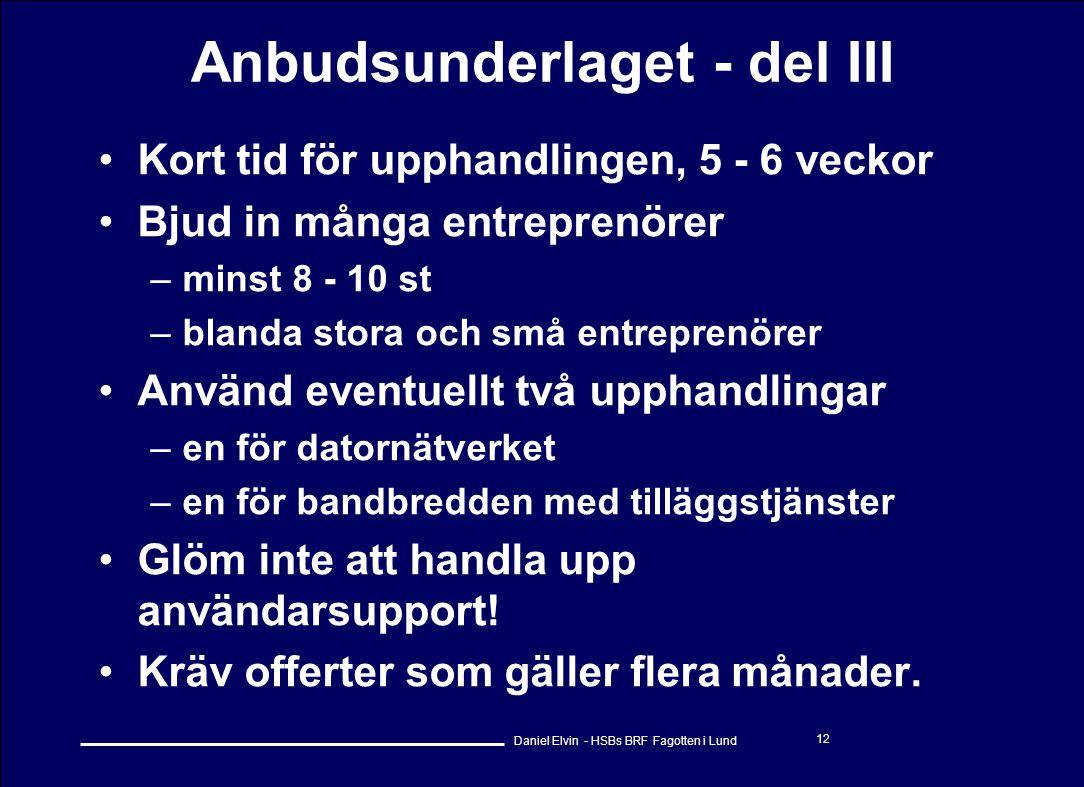 Daniel Elvin - HSBs BRF Fagotten i Lund 12 Anbudsunderlaget - del III •Kort tid för upphandlingen, 5 - 6 veckor •Bjud in många entreprenörer –minst 8