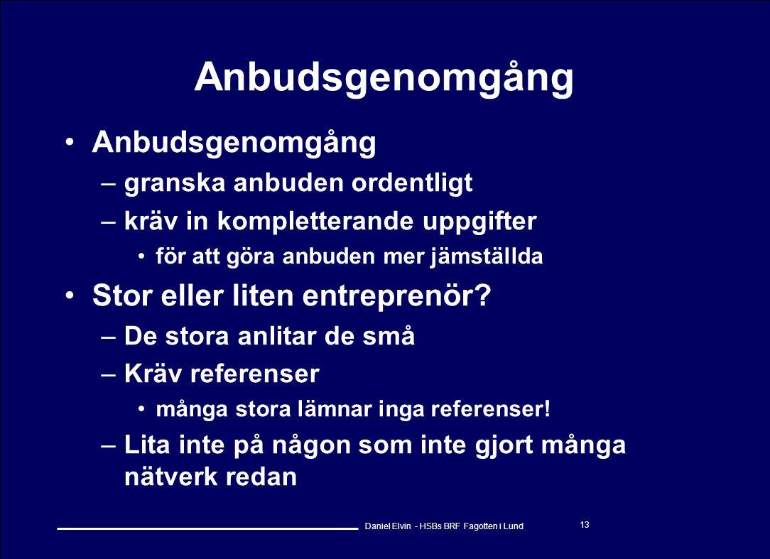 Daniel Elvin - HSBs BRF Fagotten i Lund 13 Anbudsgenomgång •Anbudsgenomgång –granska anbuden ordentligt –kräv in kompletterande uppgifter •för att gör