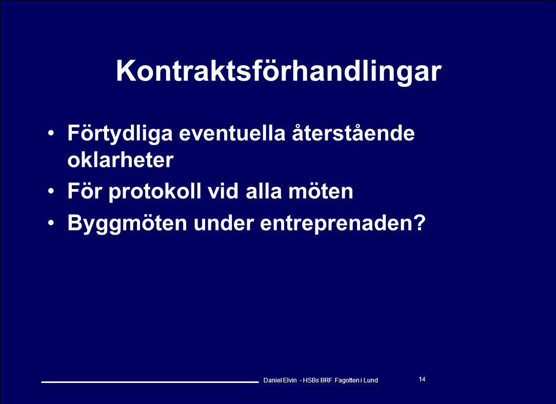 Daniel Elvin - HSBs BRF Fagotten i Lund 14 Kontraktsförhandlingar •Förtydliga eventuella återstående oklarheter •För protokoll vid alla möten •Byggmöt