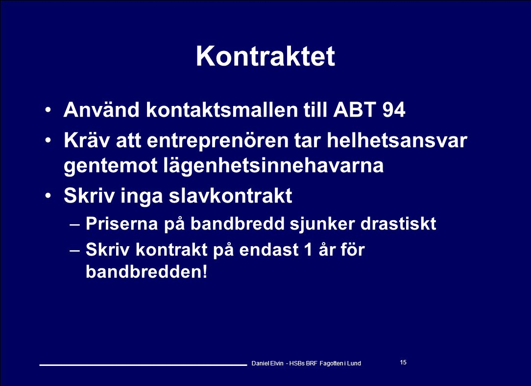 Daniel Elvin - HSBs BRF Fagotten i Lund 15 Kontraktet •Använd kontaktsmallen till ABT 94 •Kräv att entreprenören tar helhetsansvar gentemot lägenhetsi