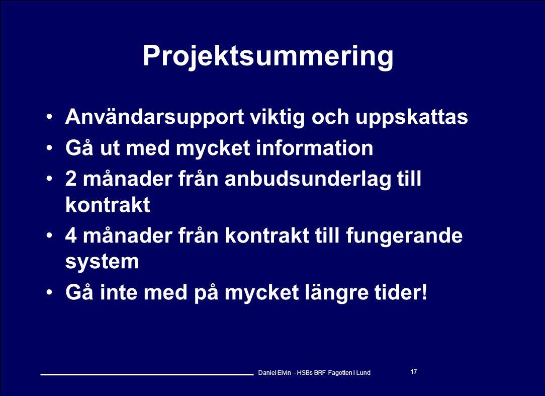 Daniel Elvin - HSBs BRF Fagotten i Lund 17 Projektsummering •Användarsupport viktig och uppskattas •Gå ut med mycket information •2 månader från anbud