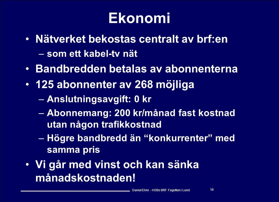 Daniel Elvin - HSBs BRF Fagotten i Lund 18 Ekonomi •Nätverket bekostas centralt av brf:en –som ett kabel-tv nät •Bandbredden betalas av abonnenterna •