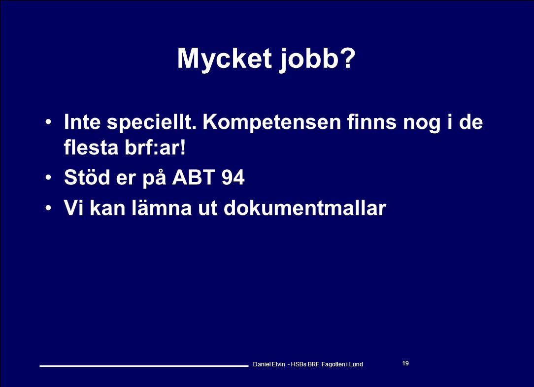 Daniel Elvin - HSBs BRF Fagotten i Lund 19 Mycket jobb? •Inte speciellt. Kompetensen finns nog i de flesta brf:ar! •Stöd er på ABT 94 •Vi kan lämna ut