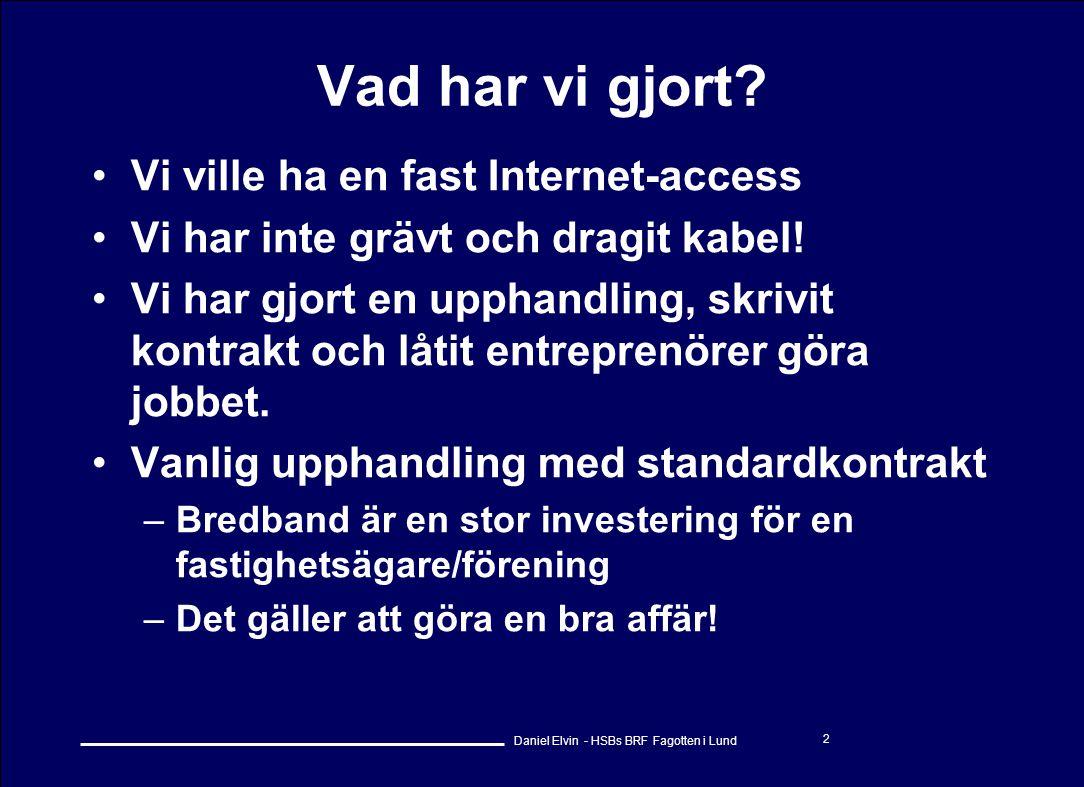 Daniel Elvin - HSBs BRF Fagotten i Lund 2 Vad har vi gjort? •Vi ville ha en fast Internet-access •Vi har inte grävt och dragit kabel! •Vi har gjort en