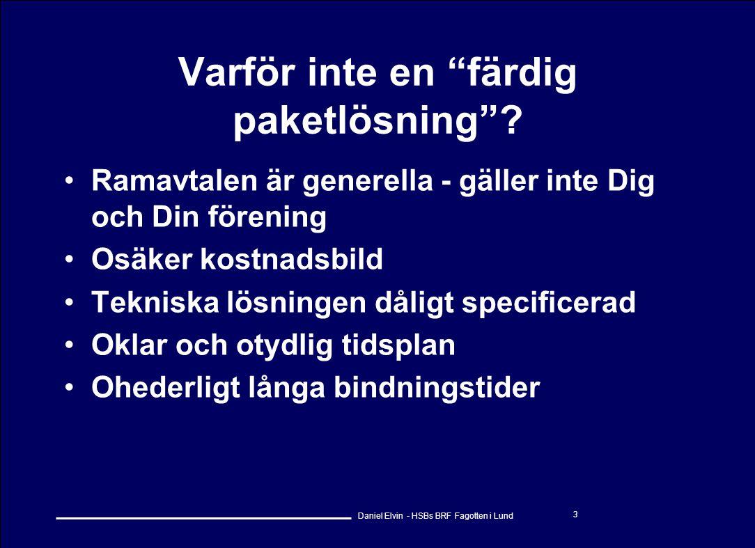 """Daniel Elvin - HSBs BRF Fagotten i Lund 3 Varför inte en """"färdig paketlösning""""? •Ramavtalen är generella - gäller inte Dig och Din förening •Osäker ko"""