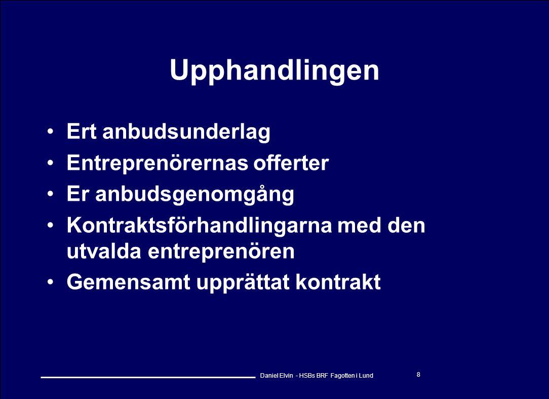 Daniel Elvin - HSBs BRF Fagotten i Lund 8 Upphandlingen •Ert anbudsunderlag •Entreprenörernas offerter •Er anbudsgenomgång •Kontraktsförhandlingarna m
