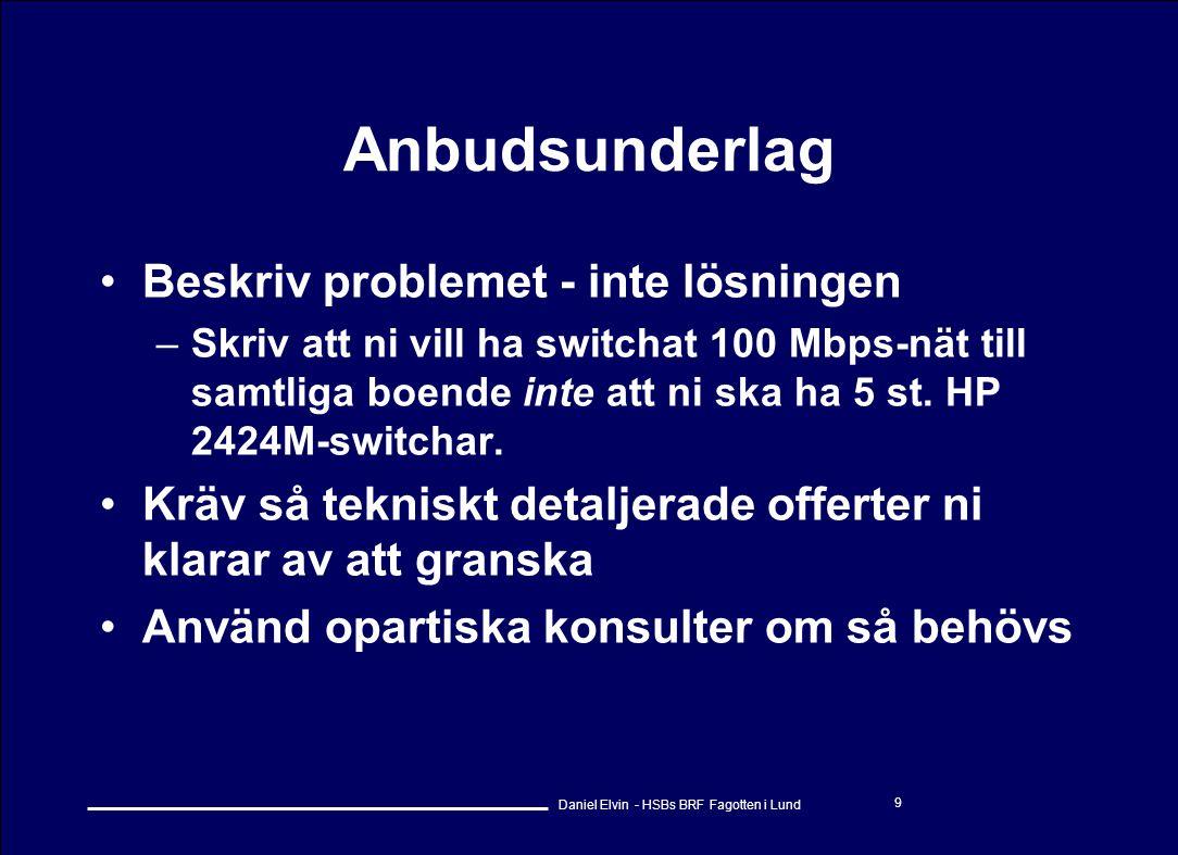 Daniel Elvin - HSBs BRF Fagotten i Lund 9 Anbudsunderlag •Beskriv problemet - inte lösningen –Skriv att ni vill ha switchat 100 Mbps-nät till samtliga