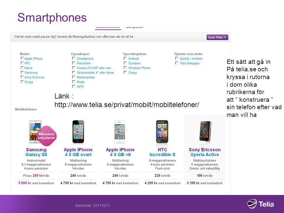 Smartphones Ett sätt att gå in På telia.se och kryssa i rutorna i dom olika rubrikerna för att konstruera sin telefon efter vad man vill ha Länk : http://www.telia.se/privat/mobilt/mobiltelefoner/