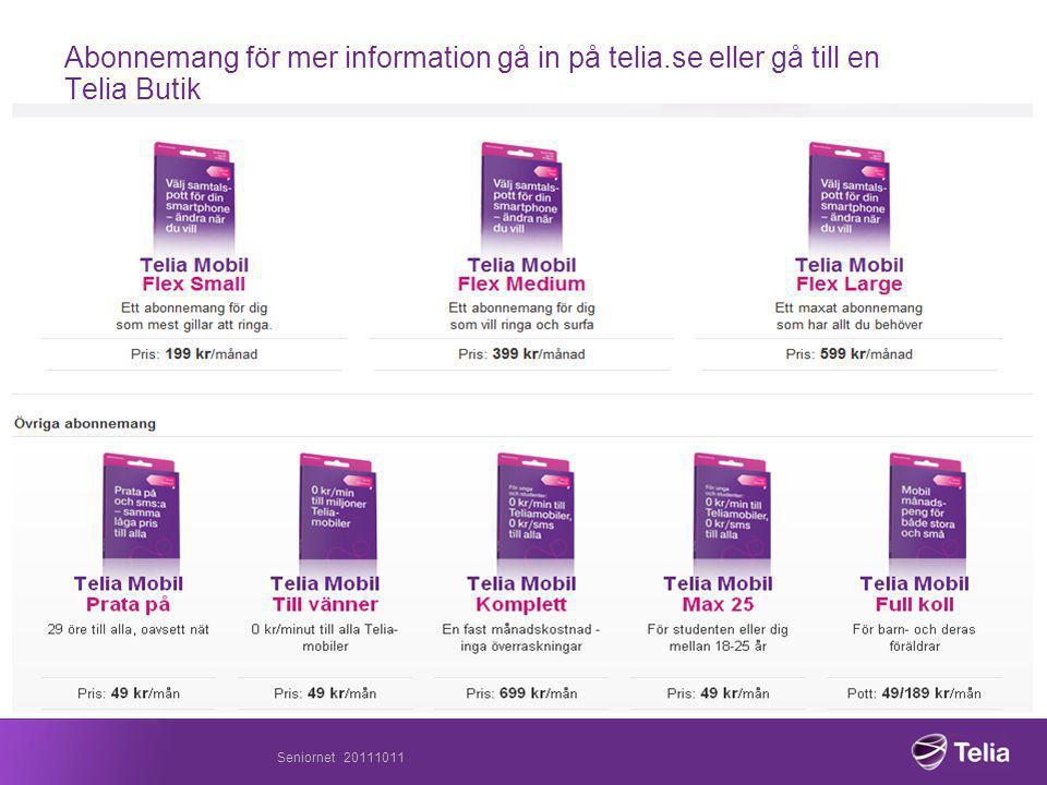 Abonnemang för mer information gå in på telia.se eller gå till en Telia Butik Seniornet 20111011