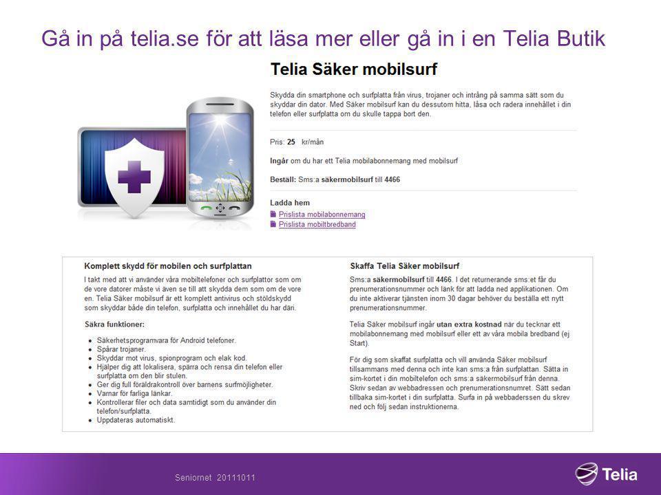 Gå in på telia.se för att läsa mer eller gå in i en Telia Butik Seniornet 20111011