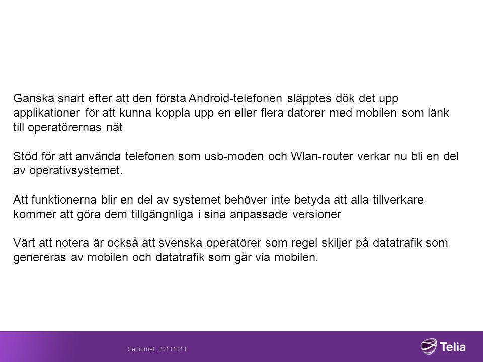 Seniornet 20111011 Ganska snart efter att den första Android-telefonen släpptes dök det upp applikationer för att kunna koppla upp en eller flera datorer med mobilen som länk till operatörernas nät Stöd för att använda telefonen som usb-moden och Wlan-router verkar nu bli en del av operativsystemet.