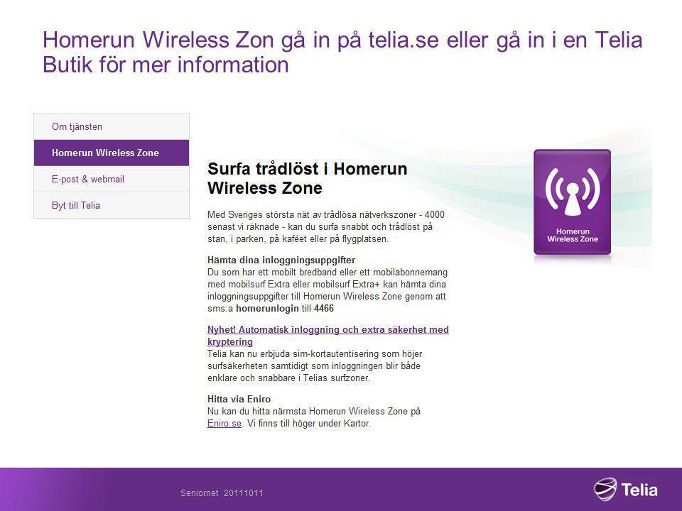 Homerun Wireless Zon gå in på telia.se eller gå in i en Telia Butik för mer information Seniornet 20111011