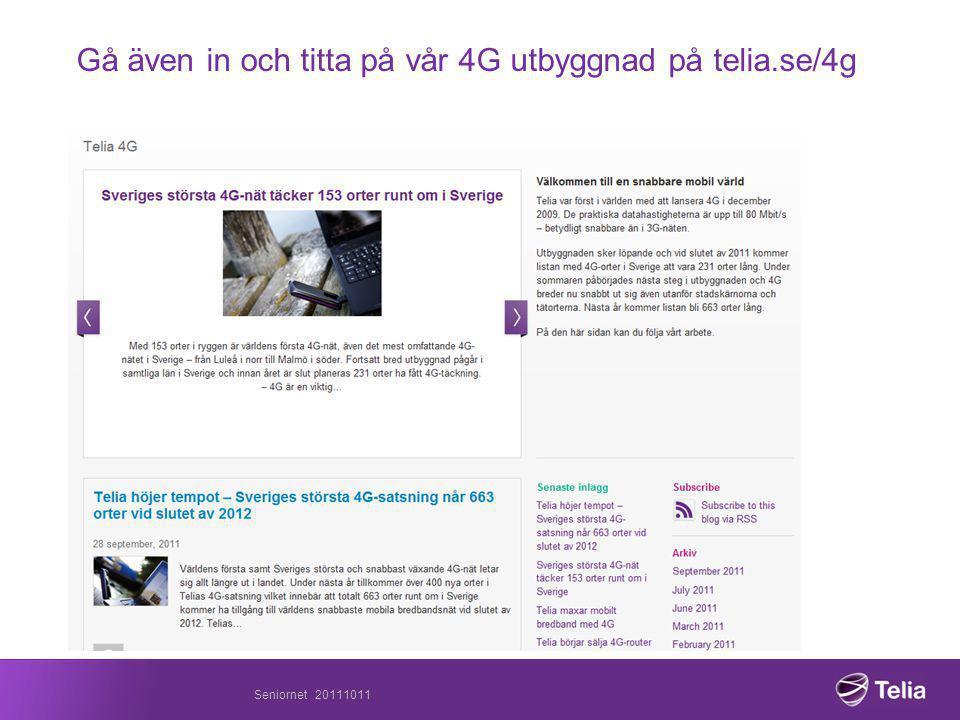 Seniornet 20111011 Gå även in och titta på vår 4G utbyggnad på telia.se/4g