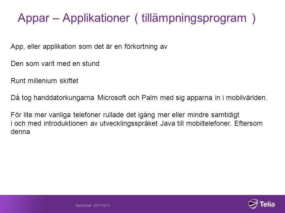Seniornet 20111011 Appar – Applikationer ( tillämpningsprogram ) App, eller applikation som det är en förkortning av Den som varit med en stund Runt millenium skiftet Då tog handdatorkungarna Microsoft och Palm med sig apparna in i mobilvärlden.