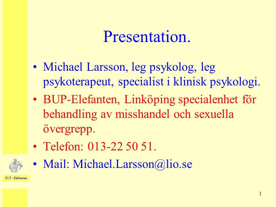 BUP - Elefanten 1 Presentation. •Michael Larsson, leg psykolog, leg psykoterapeut, specialist i klinisk psykologi. •BUP-Elefanten, Linköping specialen