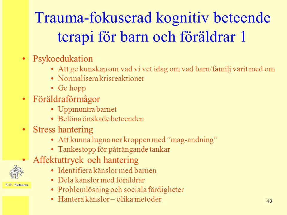 BUP - Elefanten 40 Trauma-fokuserad kognitiv beteende terapi för barn och föräldrar 1 •Psykoedukation •Att ge kunskap om vad vi vet idag om vad barn/f