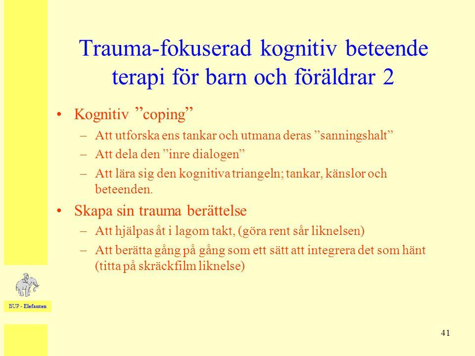 """BUP - Elefanten 41 Trauma-fokuserad kognitiv beteende terapi för barn och föräldrar 2 •Kognitiv """" coping """" –Att utforska ens tankar och utmana deras """""""