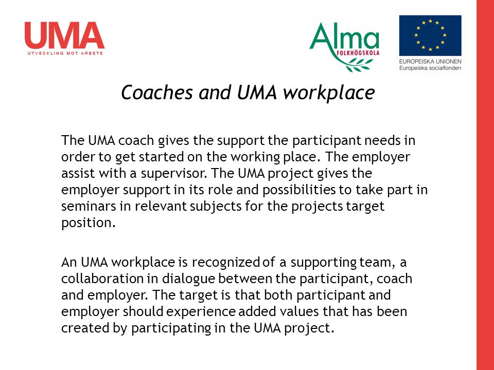 The UMA coach gives the support the participant needs in order to get started on the working place.