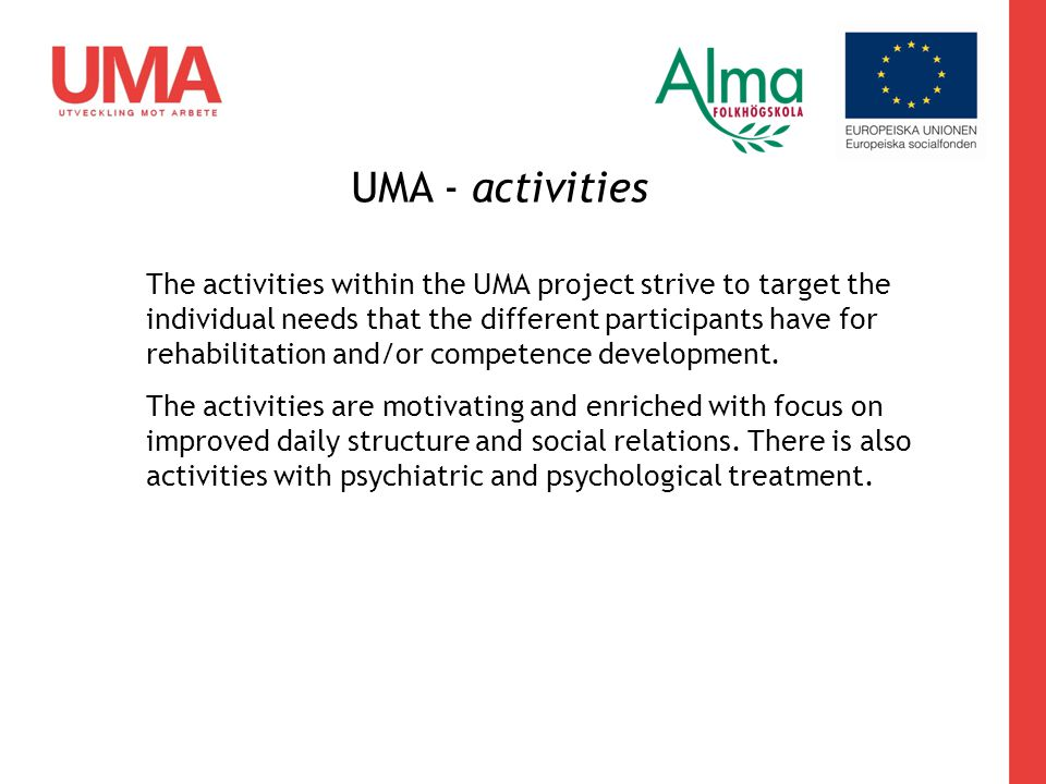 The activities within the UMA project strive to target the individual needs that the different participants have for rehabilitation and/or competence development.