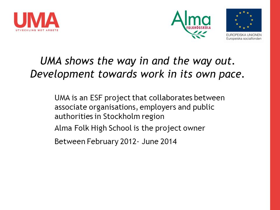 UMA shows the way in and the way out.Development towards work in its own pace.