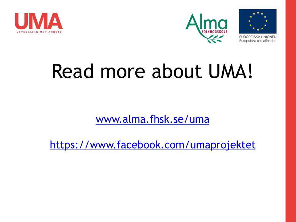 www.alma.fhsk.se/uma https://www.facebook.com/umaprojektet Read more about UMA!