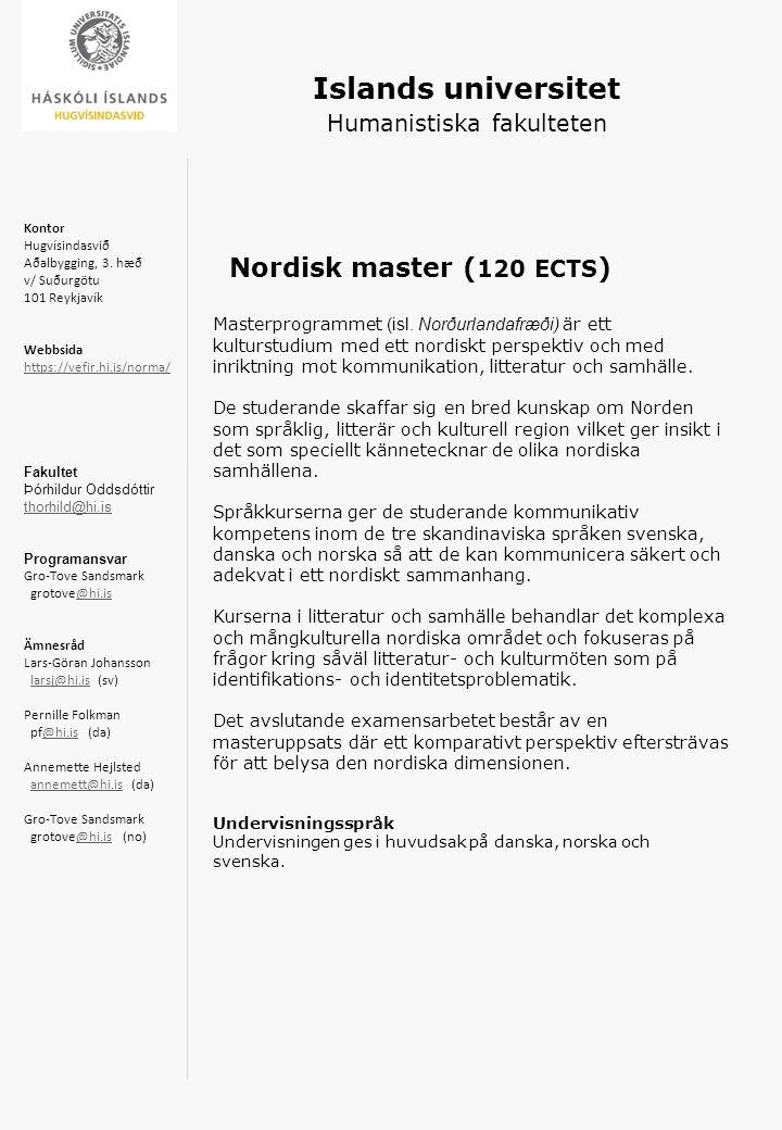 Islands universitet Humanistiska fakulteten Nordisk master ( 120 ECTS ) Masterprogrammet (isl. Norðurlandafræði) är ett kulturstudium med ett nordiskt