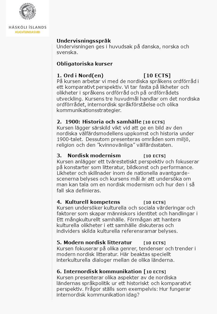 Undervisningsspråk Undervisningen ges i huvudsak på danska, norska och svenska. Obligatoriska kurser 1. Ord i Nord(en)[10 ECTS] På kursen arbetar vi m