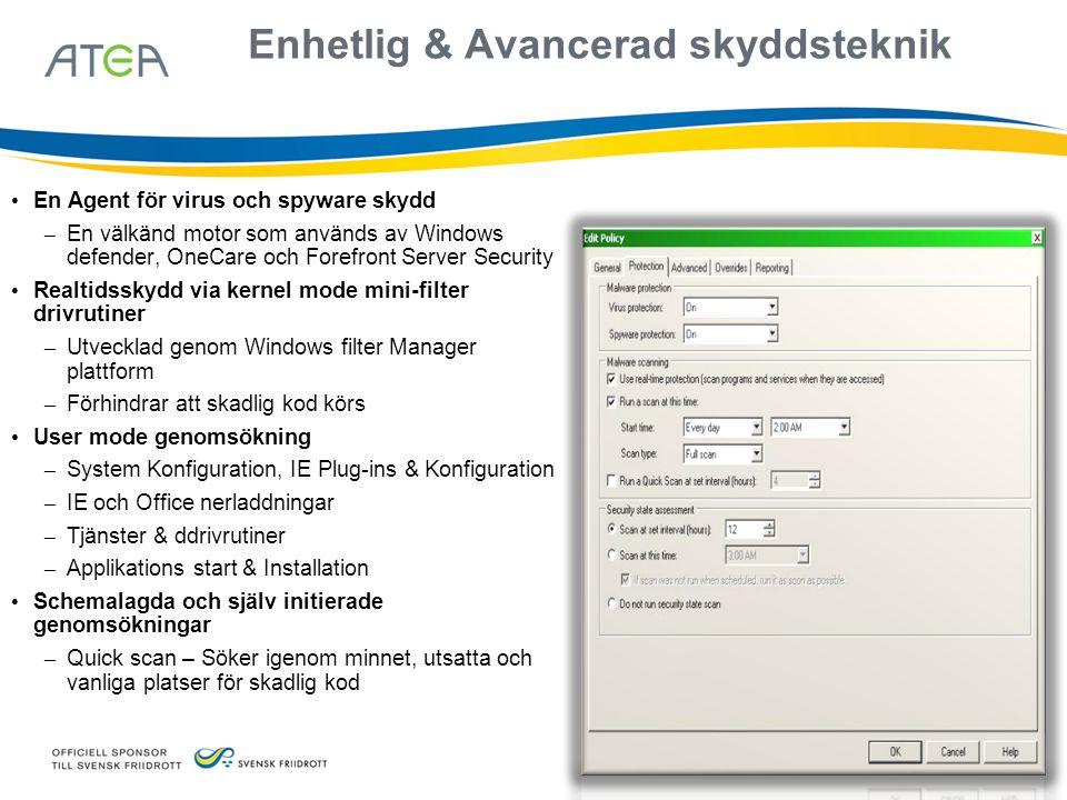 Enhetlig & Avancerad skyddsteknik • En Agent för virus och spyware skydd – En välkänd motor som används av Windows defender, OneCare och Forefront Ser