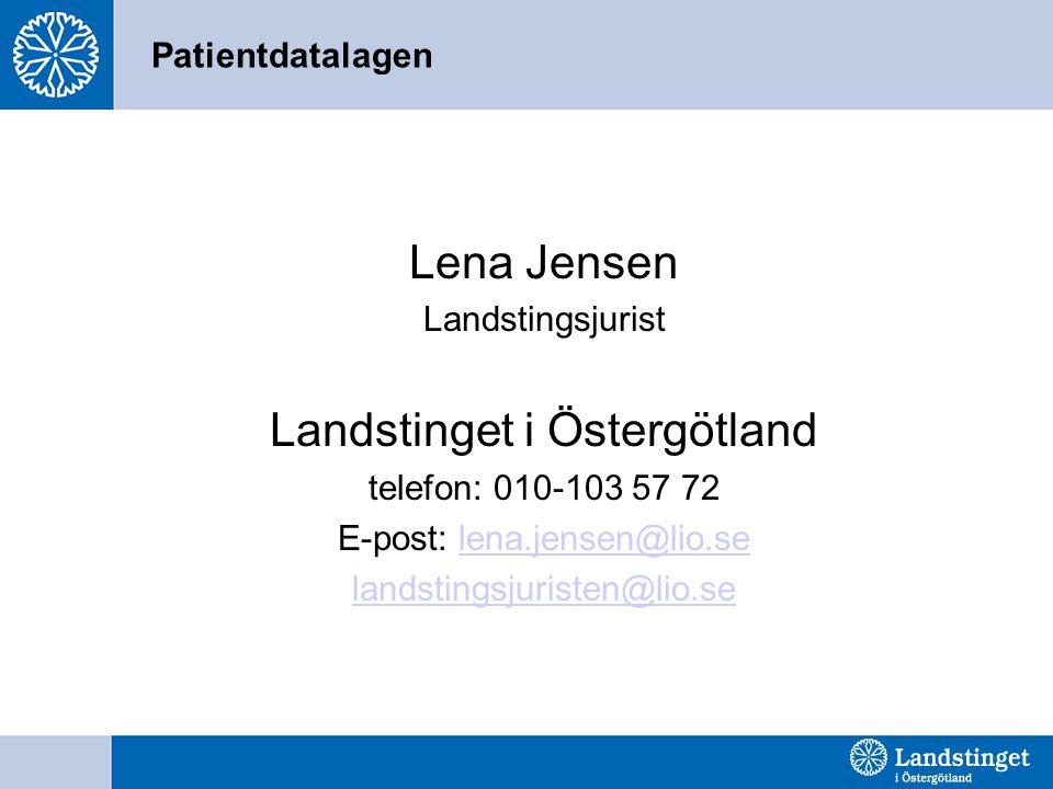 Patientdatalagen Lena Jensen Landstingsjurist Landstinget i Östergötland telefon: 010-103 57 72 E-post: lena.jensen@lio.selena.jensen@lio.se landsting