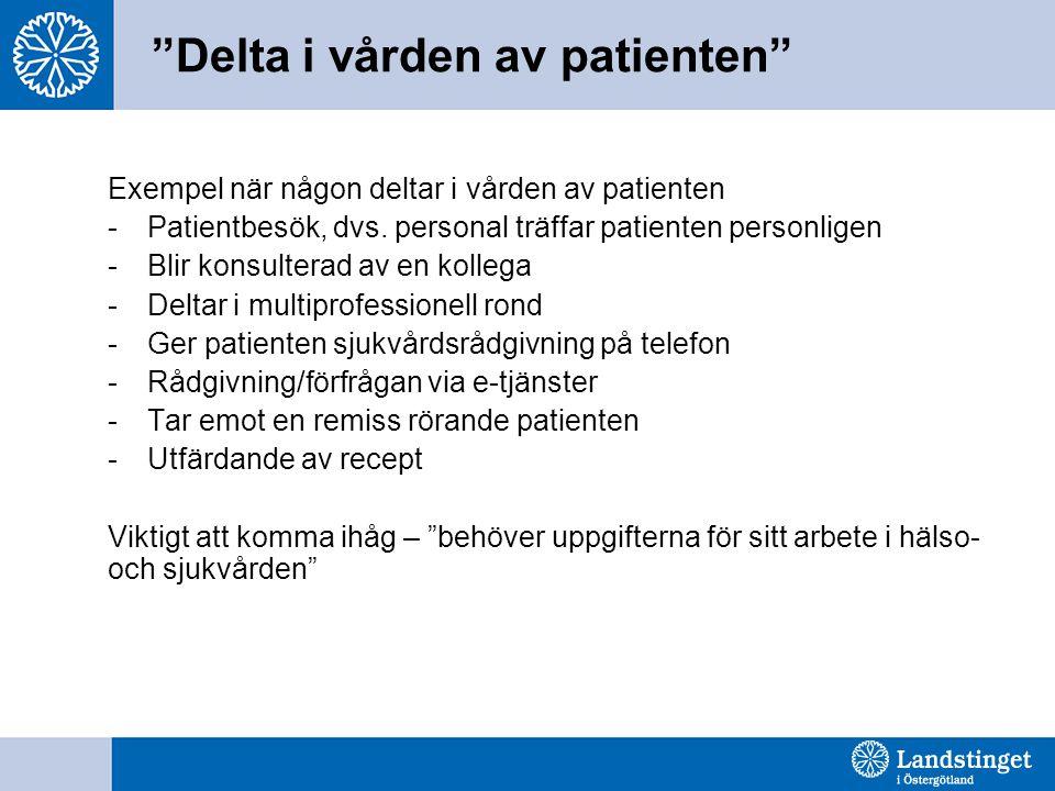 """""""Delta i vården av patienten"""" Exempel när någon deltar i vården av patienten -Patientbesök, dvs. personal träffar patienten personligen -Blir konsulte"""