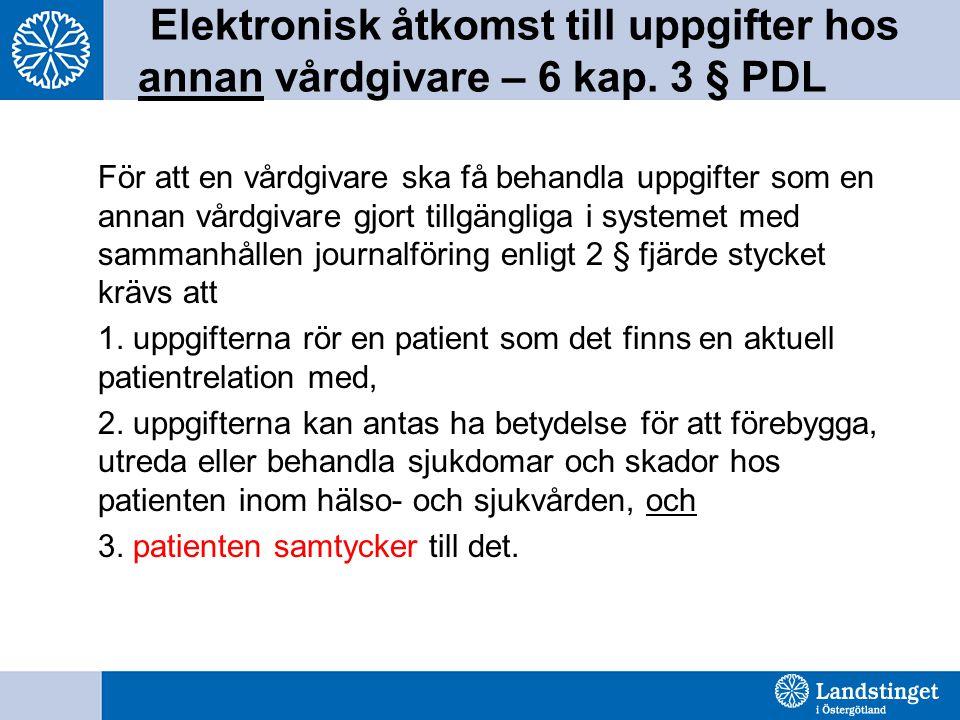 Elektronisk åtkomst till uppgifter hos annan vårdgivare – 6 kap. 3 § PDL För att en vårdgivare ska få behandla uppgifter som en annan vårdgivare gjort