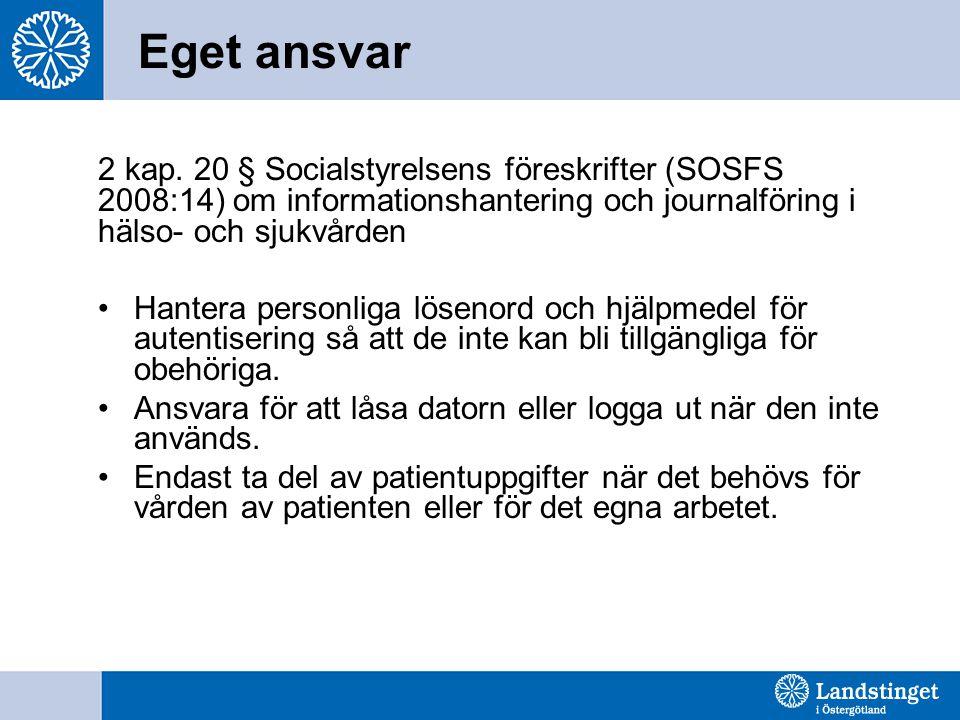 Eget ansvar 2 kap. 20 § Socialstyrelsens föreskrifter (SOSFS 2008:14) om informationshantering och journalföring i hälso- och sjukvården •Hantera pers