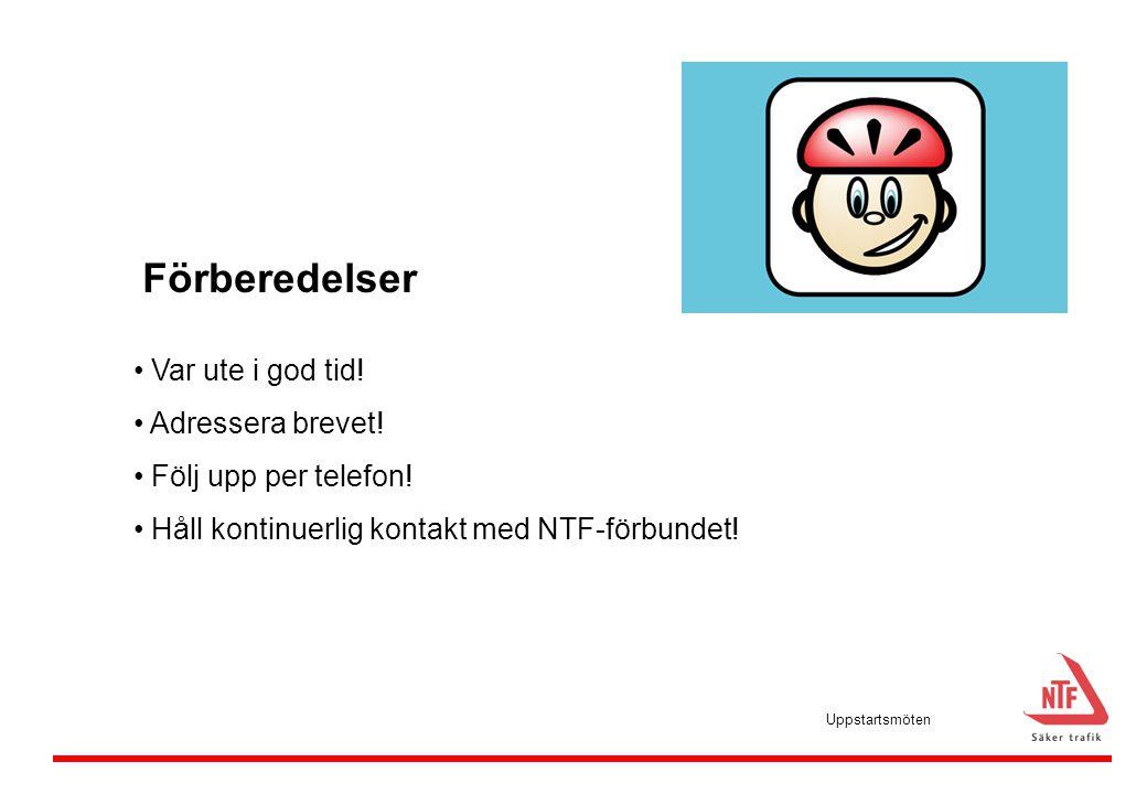• Var ute i god tid! • Adressera brevet! • Följ upp per telefon! • Håll kontinuerlig kontakt med NTF-förbundet! Förberedelser Uppstartsmöten