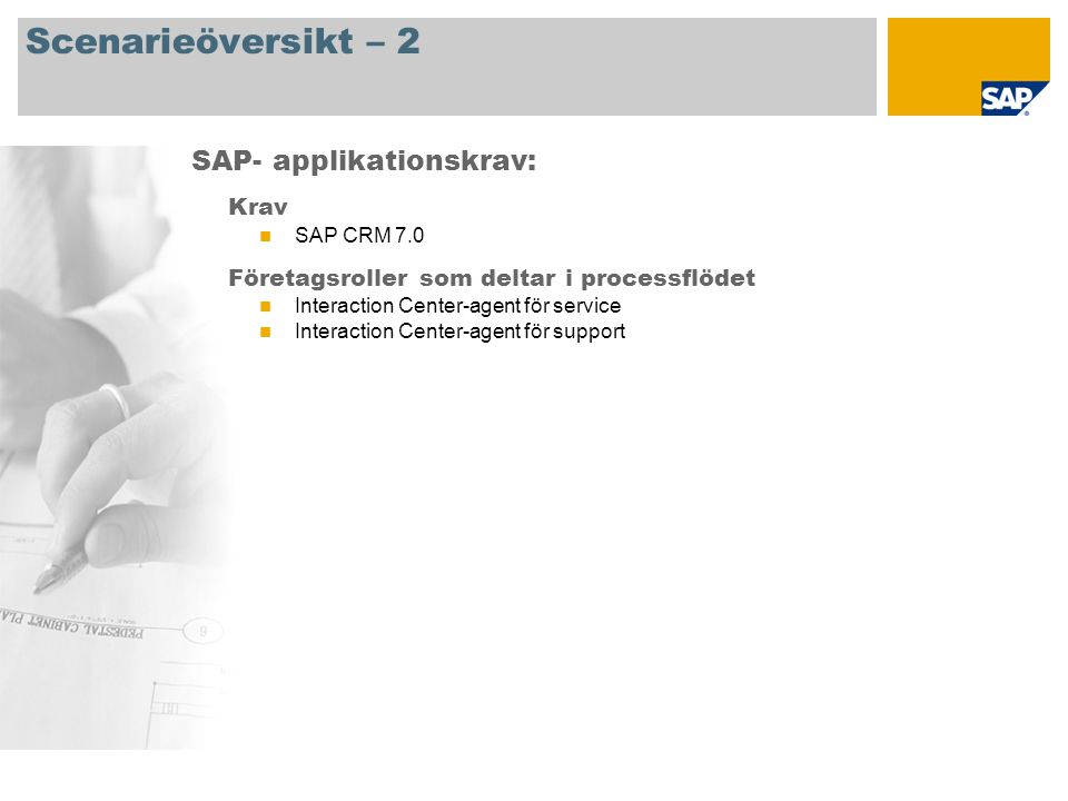 Scenarieöversikt – 2 Krav  SAP CRM 7.0 Företagsroller som deltar i processflödet  Interaction Center-agent för service  Interaction Center-agent för support SAP- applikationskrav: