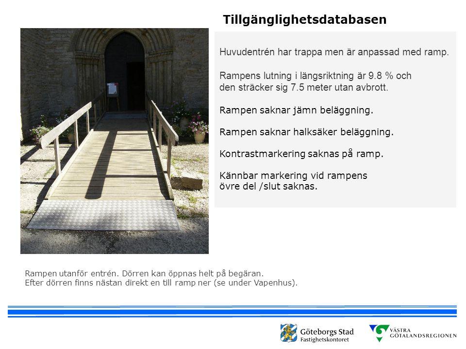 Huvudentrén har trappa men är anpassad med ramp. Rampens lutning i längsriktning är 9.8 % och den sträcker sig 7.5 meter utan avbrott. Rampen saknar j