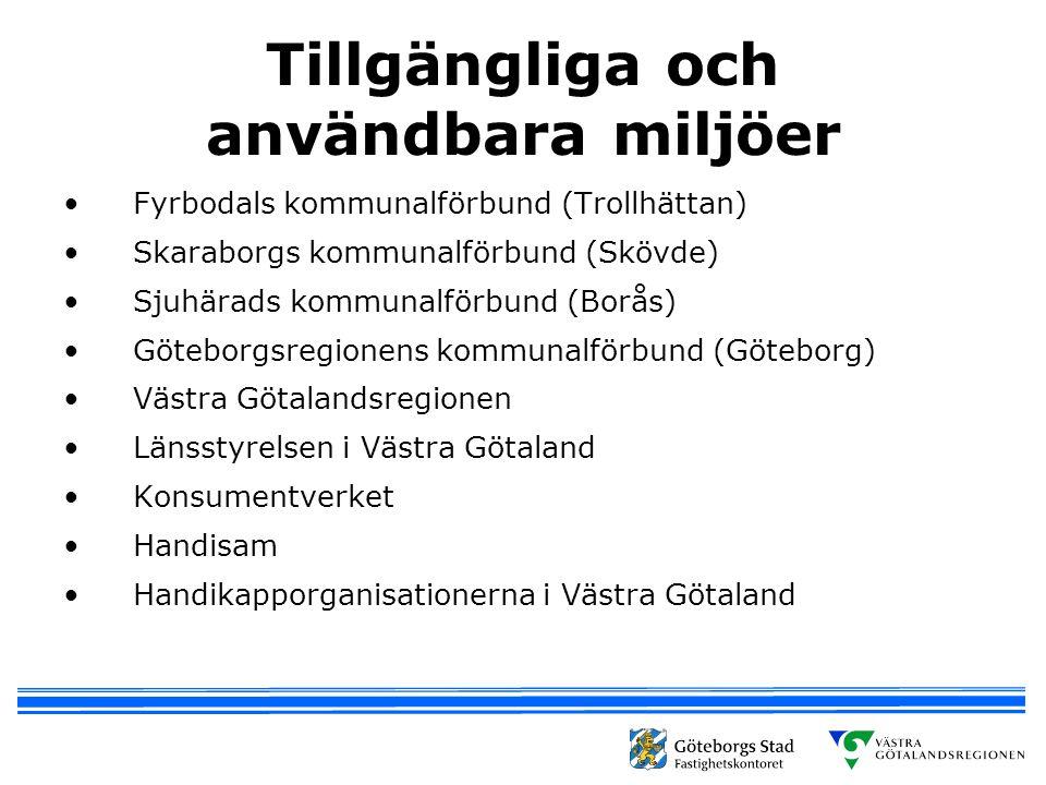 Tillgängliga och användbara miljöer •Fyrbodals kommunalförbund (Trollhättan) •Skaraborgs kommunalförbund (Skövde) •Sjuhärads kommunalförbund (Borås) •