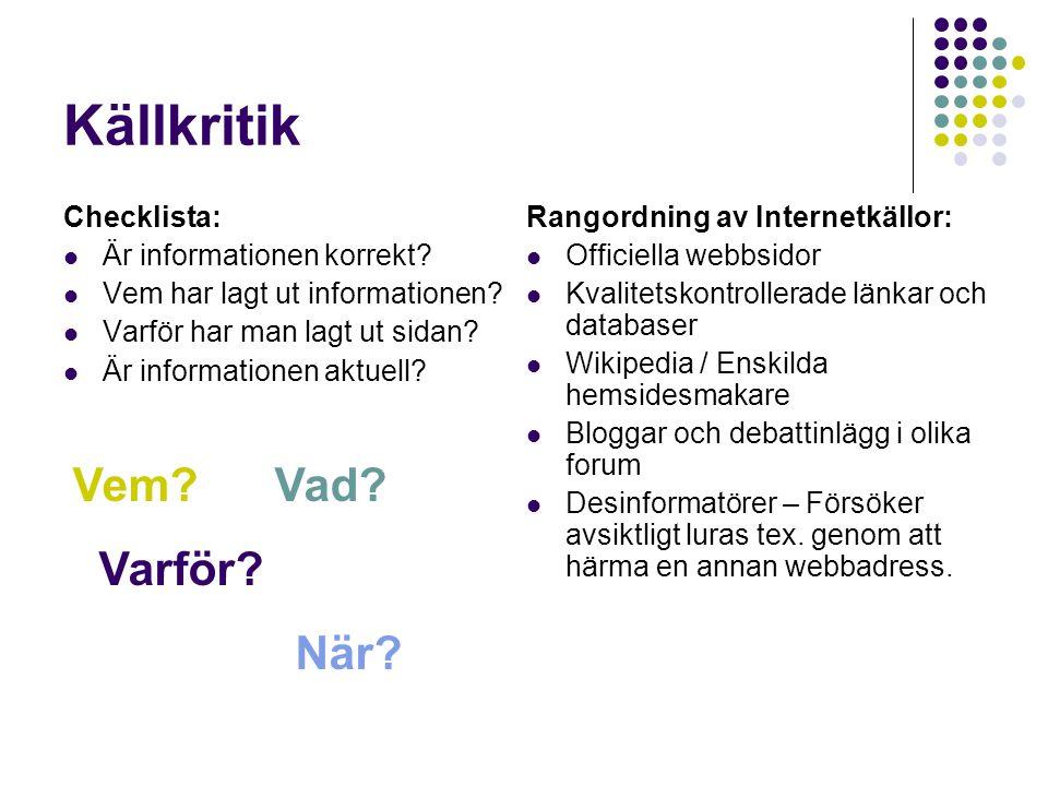 Källkritik Checklista:  Är informationen korrekt?  Vem har lagt ut informationen?  Varför har man lagt ut sidan?  Är informationen aktuell? Rangor